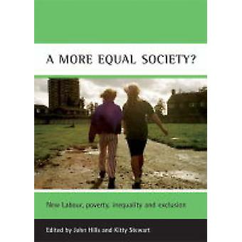 A more equal society New Labour Poverty Inequality and Exclusion Case Studies on Poverty Place and Policy