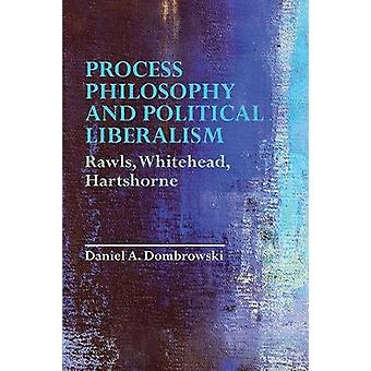 Process Philosophy and Political Liberalism Rawls Whitehead Hartshorne