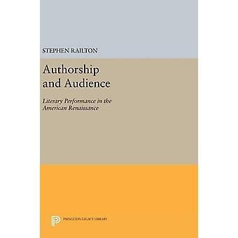 Authorship and Audience - Literary Performance in the American Renaiss