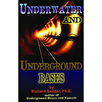 Underwater and Underground Bases  Surprising Facts the Government Does Not Want You to Know by Richard Sauder