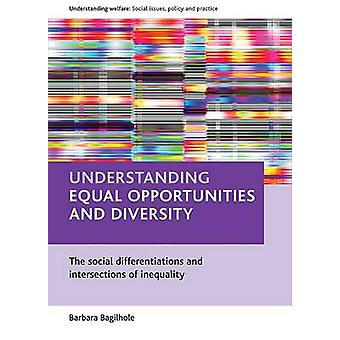 Understanding equal opportunities and diversity The Social Differentiations and Intersections of Inequality Understanding Welfare Social Issues Policy and Practice