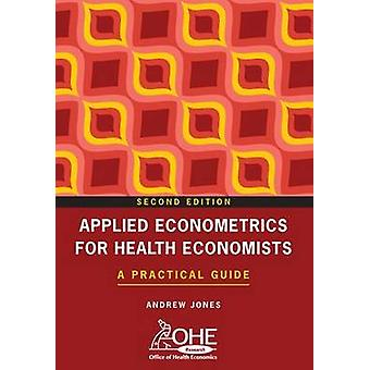 APPLIED ECONOMETRICS FOR HEALTH ECONOMISTS 2e A Practical Guide by Jones & Andrew