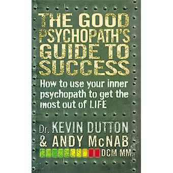 The Good Psychopath's Guide to Success by Andy McNab - Kevin Dutton -