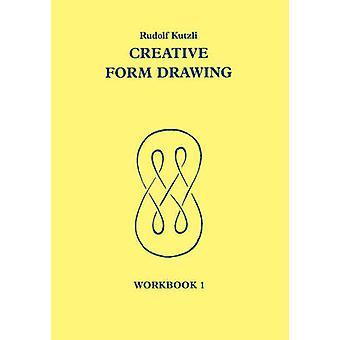 Creative Form Drawing - 1 - Workbook by Rudolf Kutzli - Roswitha Spence