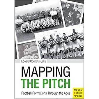 Mapping the Pitch Football Formations Through the Ages by Edward Couz