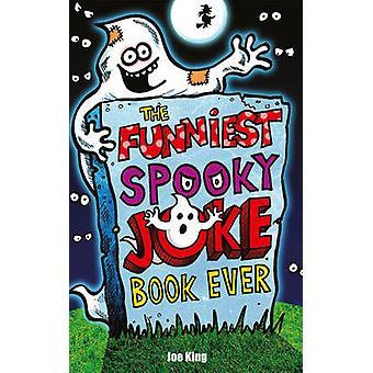 The Funniest Spooky Joke Book Ever by Joe King - 9781849393010 Book