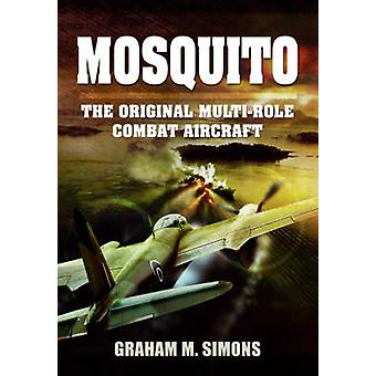 Mosquito - de oorspronkelijke multi-role gevechtsvliegtuigen door Graham M. Simons