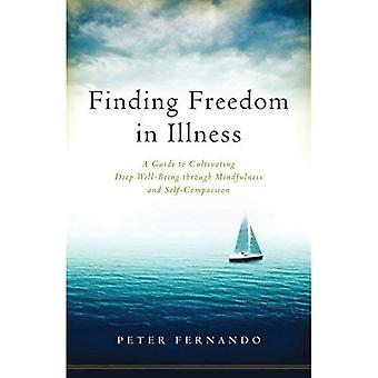 Pour trouver la liberté à la maladie: un Guide pour cultiver le bien-être profond par la pleine conscience et la Self-Compassion