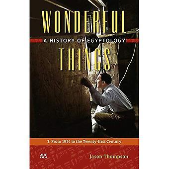 Des choses merveilleuses: Une histoire de l'égyptologie: 3: de 1914 à la vingt et unième siècle