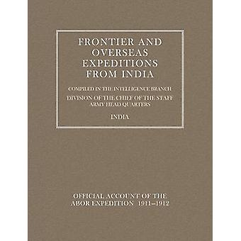 FRONTIER AND OVERSEAS EXPEDITIONS FROM INDIA VOLUME VII ABOR EXPEDITION 19111912 by Branch Amy Headquarters India & Intelli