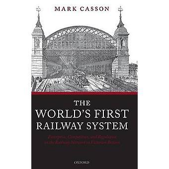 Världens första järnväg systemet Enterprise konkurrens och reglering i järnvägsnätet i viktorianska Storbritannien av Casson & Mark