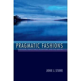 Pragmatic Fashions Pluralism Democracy Relativism and the Absurd by Stuhr & John J
