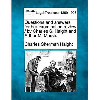 Questions and answers for barexamination review  by Charles S. Haight and Arthur M. Marsh. by Haight & Charles Sherman