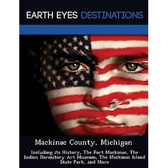 Mackinac County Michigan einschließlich seiner Geschichte The Fort Mackinac The Indian Schlafsaal Kunstmuseum der Mackinac Island State Park und vieles mehr von Black & Johnathan