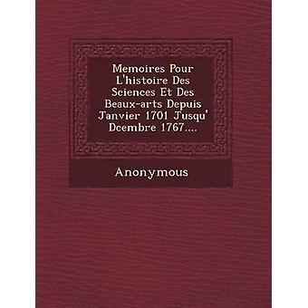 Mémoires versez LHistoire Des Sciences Et Des BeauxArts Depuis Janvier 1701 jusqu'à D Cembre 1767... par Anonymous