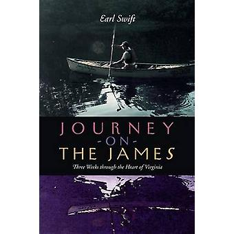 Journey on the James Three Weeks Through the Heart of Virginia by Swift & Earl