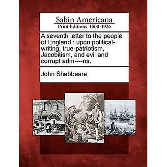 En sjunde brev till folket i England vid politicalwriting truepatriotism Jacobitism och onda och korrupta admns. av Shebbeare & John
