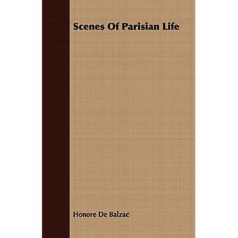 Scenes of Parisian Life by De Balzac & Honore