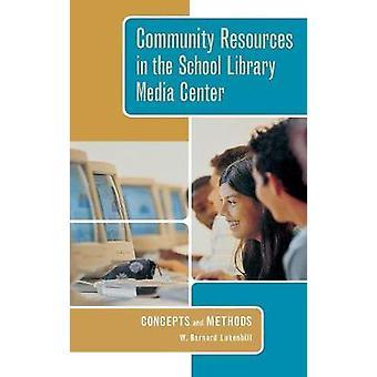 Gemenskapens resurser i skolan biblioteket Media Center begrepp och metoder av Lukenbill & W. Bernard