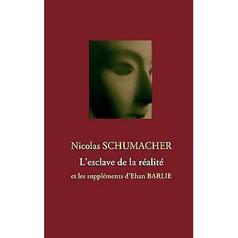 Lesclave de la ralit by Schumacher & Nicolas