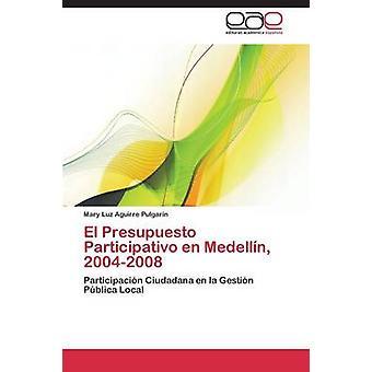 Presupuesto El Participativo En Medellin 20042008 da Aguirre Pulgarin Maria Luz