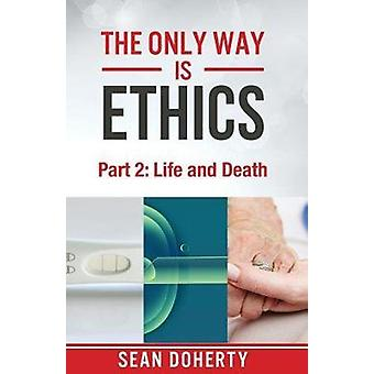 The Only Way Is Ethics - Part 2 - Life and Death by Sean Doherty - 978