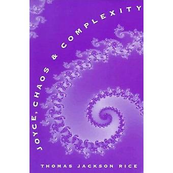 Joyce - Chaos - and Complexity by Thomas Jackson Rice - 9780252065835