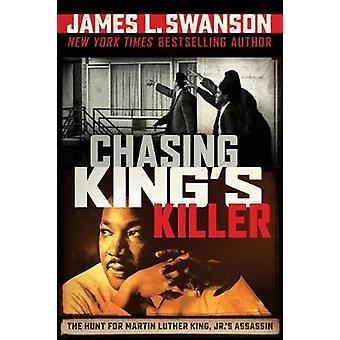 Chasing King's Killer - The Hunt for Martin Luther King - Jr.'s Assass