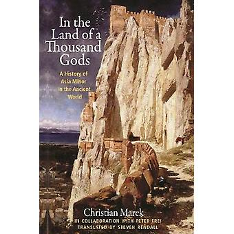 In the Land of a Thousand Gods - A History of Asia Minor in the Ancien