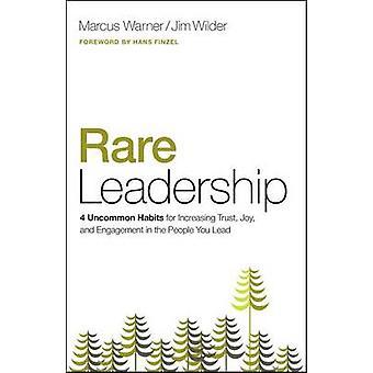 Rare Leadership - 4 Uncommon Habits for Increasing Trust - Joy - and E