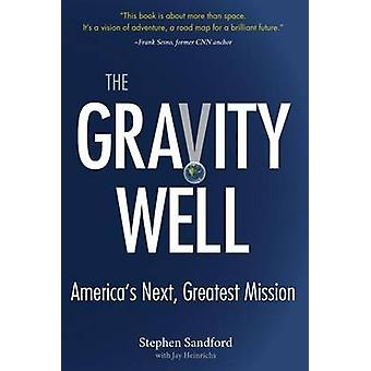 The Gravity Well - America's Next - Greatest Mission by Stephen Sandfo
