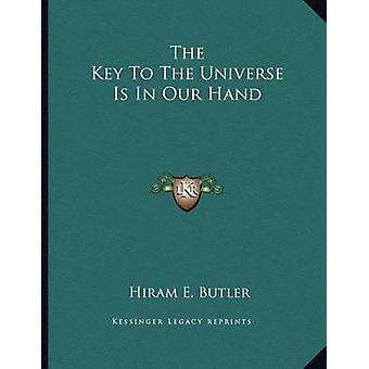 The Key to the Universe Is in Our Hand by Hiram E Butler - 9781163009
