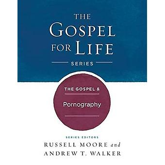 The Gospel & Pornography by Dr Russell D Moore - Andrew T Walker - 97