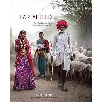 Far Afield - Rare Food Encounters from Around the World by Shane Mitch