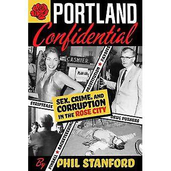 Portland Confidential - Sex - Crime - and Corruption in the Rose City