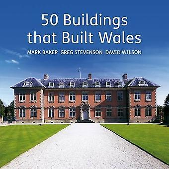 50 Buildings That Built Wales by Greg Stevenson - Wilson David - Mark