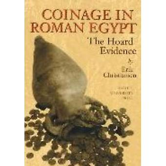 Coinage in Roman Egypt - The Hoard Evidence by Erik Christiansen - 978