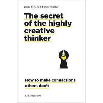 The Secret of the Highly Creative Thinker - How to Make Connections Ot