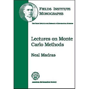 Lectures on Monte Carlo Methods by Neal Madras - 9780821829783 Book