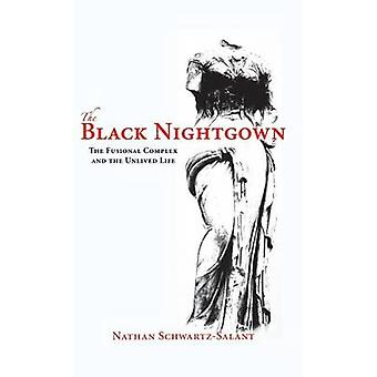The Black Nightgown  The Fusional Complex and the Unlived Life by Nathan Schwartz Salant
