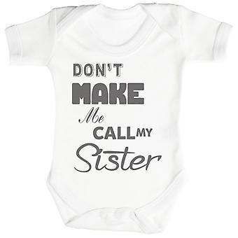 Don't Make Me Call My Sister Baby Bodysuit / Babygrow