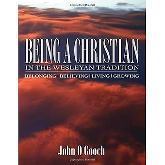 Being a Christian in the Wesleyan Tradition Being a Christian in the Wesleyan Tradition: Belong, Believing, Living, Growing Belong, Believing, Living,