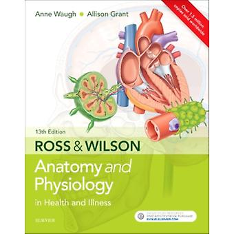 Ross  Wilson Anatomy and Physiology in Health and Illness by Grant