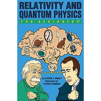 Relativity and Quantum Physics for Beginners by Steven L Manly & Illustrated by Steven Fournier