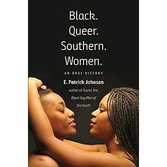Preto. bicha. Sul. Mulheres.  Uma história oral por E Patrick Johnson