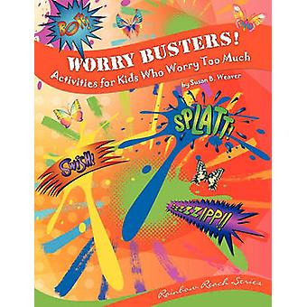 Worry Busters Activities for Kids Who Worry Too Much by Weaver & Susan B.