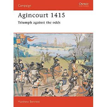 Agincourt 1415  Triumph Against the Odds by Matthew Bennett