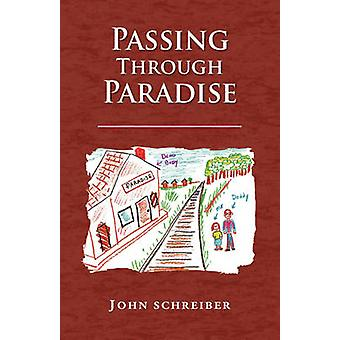 Passing Through Paradise by Schreiber & John