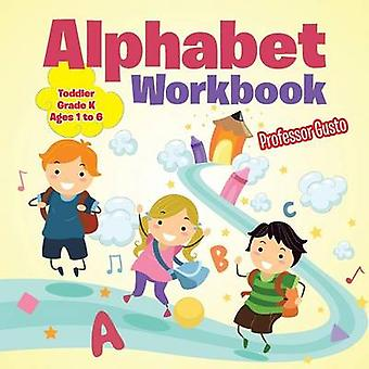 Alphabet Workbook   ToddlerGrade K  Ages 1 to 6 by Gusto & Professor