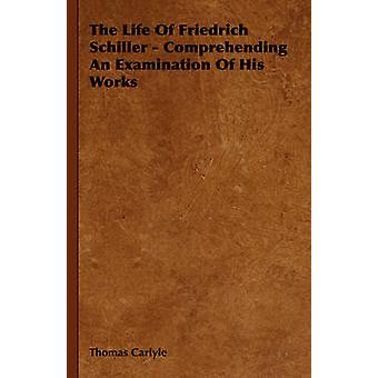 The Life Of Friedrich Schiller Comprehending An Examination of His Works by Carlyle & Thomas